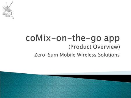 Zero-Sum Mobile Wireless Solutions. coMix-on-the-go Zero-Sum's coMix on-the-go app is a state-of-the-art comic application that has been specially designed.