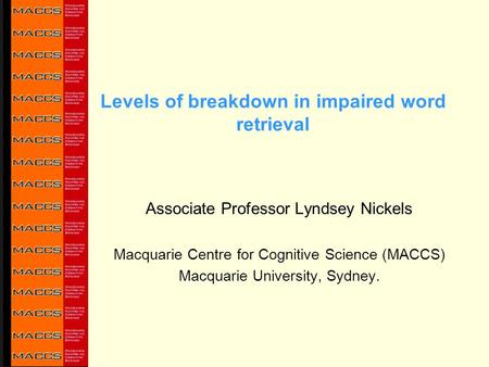 Levels of breakdown in impaired word retrieval Associate Professor Lyndsey Nickels Macquarie Centre for Cognitive Science (MACCS) Macquarie University,