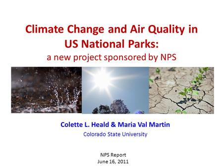 Climate Change and Air Quality in US National Parks: a new project sponsored by NPS Colette L. Heald & Maria Val Martin Colorado State University NPS Report.