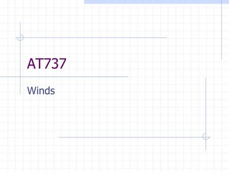 AT737 Winds. AT737 Winds2 Importance To forecast the weather, one must know the mass field, the humidity field, and the flow field. The first two were.