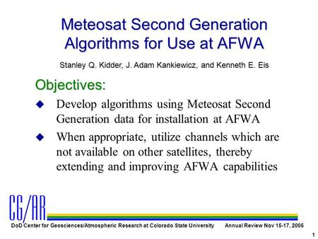 DoD Center for Geosciences/Atmospheric Research at Colorado State University Annual Review Nov 15-17, 2005 1 Meteosat Second Generation Algorithms for.