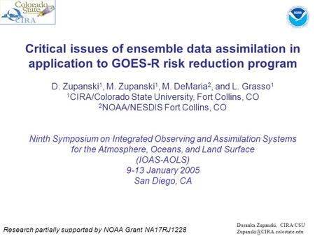 Critical issues of ensemble data assimilation in application to GOES-R risk reduction program D. Zupanski 1, M. Zupanski 1, M. DeMaria 2, and L. Grasso.