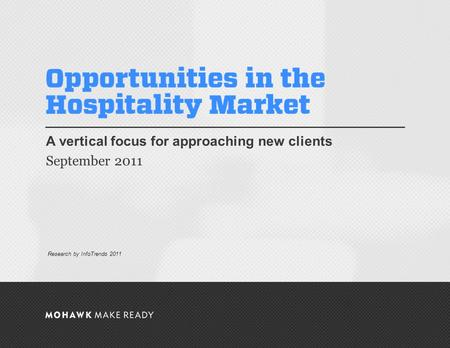 September 2011 | Opportunities in the Hospitality Market A vertical focus for approaching new clients September 2011 0 Research by InfoTrends 2011.