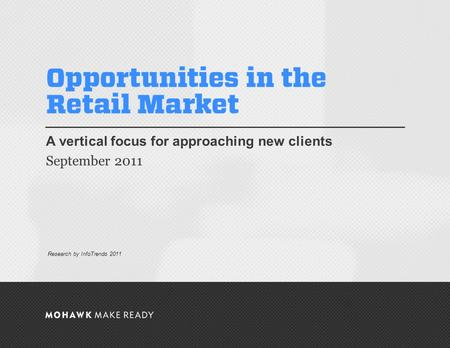 September 2011 | Opportunities in the Retail Market A vertical focus for approaching new clients September 2011 0 Research by InfoTrends 2011.
