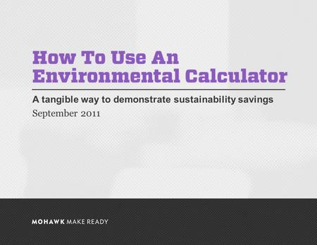 September 2011 | How To Use An Environmental Calculator A tangible way to demonstrate sustainability savings September 2011 0.