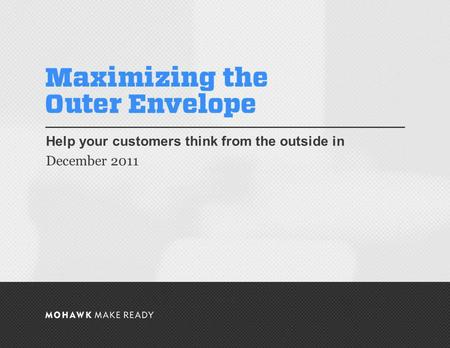 December 2011 | Maximizing the Outer Envelope Help your customers think from the outside in December 2011 0.