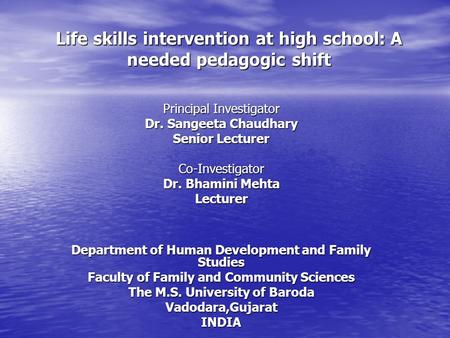 Life skills intervention at high school: A needed pedagogic shift Principal Investigator Dr. Sangeeta Chaudhary Senior Lecturer Co-Investigator Dr. Bhamini.