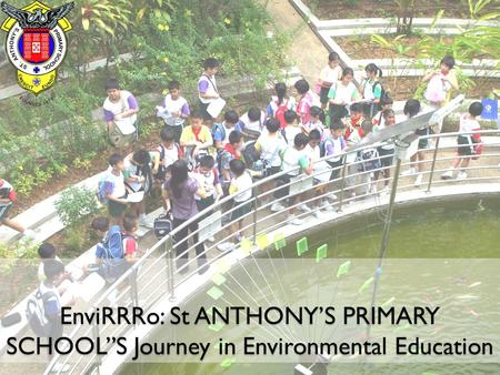 "EnviRRRo: St ANTHONY'S PRIMARY SCHOOL""S Journey in Environmental Education."
