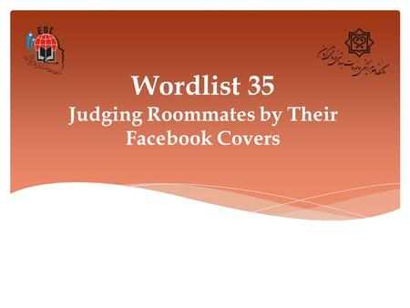 Wordlist 35 Judging Roommates by Their Facebook Covers.