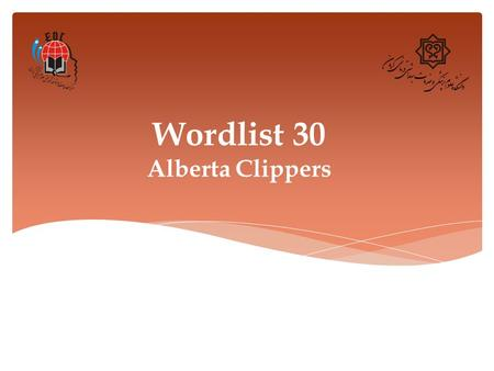 Wordlist 30 Alberta Clippers. 1. Ashore (adv.) Definition: towards or onto land from an area of water Synonym: shorewards, on the beach Example: A few.