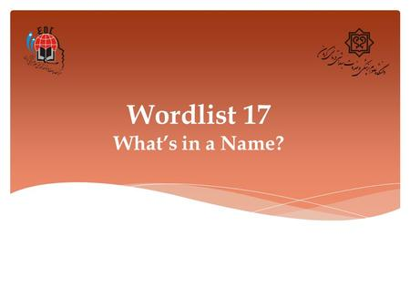 Wordlist 17 What's in a Name?. 1. Catchy (adj.) Definition: pleasing and easy to remember Synonym: memorable, unforgettable Example: a song with catchy.