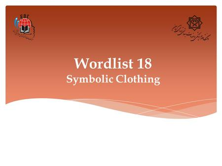 Wordlist 18 Symbolic Clothing. 1. Accessory (n.) Definition: something added to a machine or to clothing that has a useful or decorative purpose Synonym:
