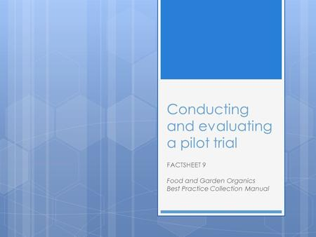 Conducting and evaluating a pilot trial FACTSHEET 9 Food and Garden Organics Best Practice Collection Manual.