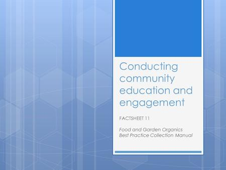 Conducting community education and engagement FACTSHEET 11 Food and Garden Organics Best Practice Collection Manual.