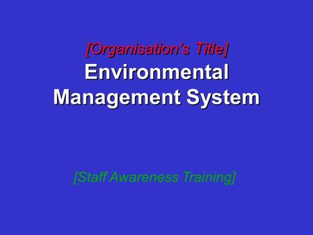 [Organisation's Title] Environmental Management System [Staff Awareness Training]