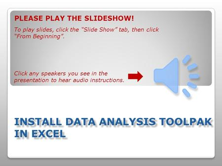 "PLEASE PLAY THE SLIDESHOW! To play slides, click the ""Slide Show"" tab, then click ""From Beginning"". Click any speakers you see in the presentation to."