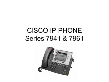 CISCO IP PHONE Series 7941 & 7961. Phone Screen Features Primary Phone line Icons for Programmable buttons Softkey labels Status line Call activity area.