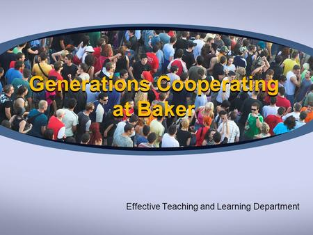 Generations Cooperating at Baker Effective Teaching and Learning Department.