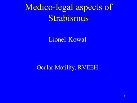 1 Medico-legal aspects of Strabismus Lionel Kowal Ocular Motility, RVEEH.