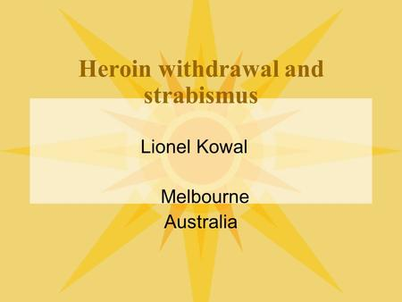 Heroin withdrawal and strabismus Lionel Kowal Melbourne Australia.