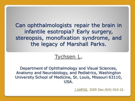 Can ophthalmologists repair the brain in infantile esotropia? Early surgery, stereopsis, monofixation syndrome, and the legacy of Marshall Parks. Tychsen.