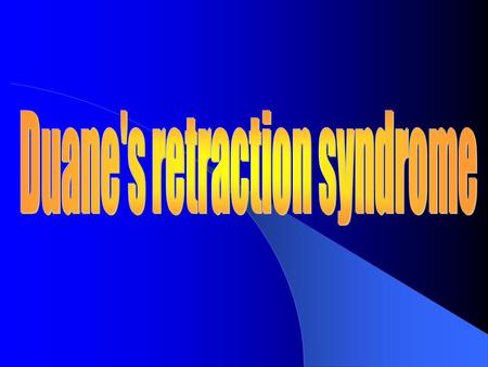 Duane ' s retraction syndrome Core problem – LR has double innervation 3rd nerve & 6th nerve  MR & LR co-fire on aDduction - determines retraction Clinical.