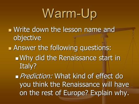Warm-Up Write down the lesson name and objective Write down the lesson name and objective Answer the following questions: Answer the following questions: