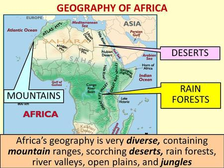 GEOGRAPHY OF AFRICA DESERTS MOUNTAINS RAIN FORESTS Africa's geography is very diverse, containing mountain ranges, scorching deserts, rain forests, river.