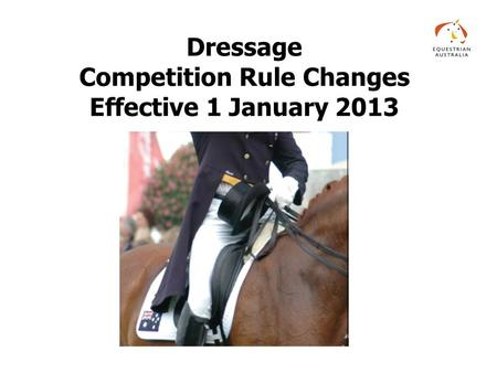 Dressage Competition Rule Changes Effective 1 January 2013.