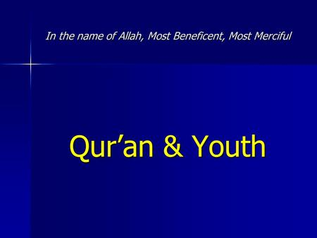 In the name of Allah, Most Beneficent, Most Merciful Qur'an & Youth.