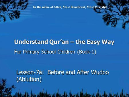 Understand Qur'an – the Easy Way For Primary School Children (Book-1) Lesson-7a: Before and After Wudoo (Ablution) In the name of Allah, Most Beneficent,