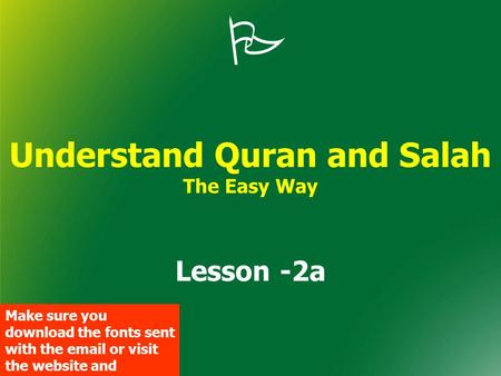  Understand Quran and Salah The Easy Way Lesson -2a Make sure you download the fonts sent with the email or visit the website and download them.