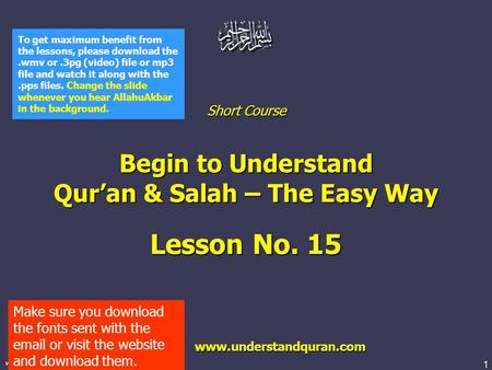 1 www.understandquran.com Short Course Begin to Understand Qur'an & Salah – The Easy Way Lesson No. 15 www.understandquran.com www.understandquran.com.