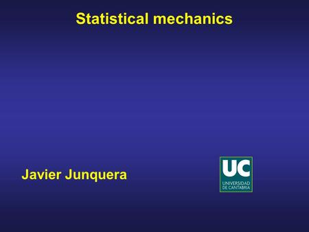 Javier Junquera Statistical mechanics. From the microscopic to the macroscopic level: the realm of statistical mechanics Computer simulations Generates.