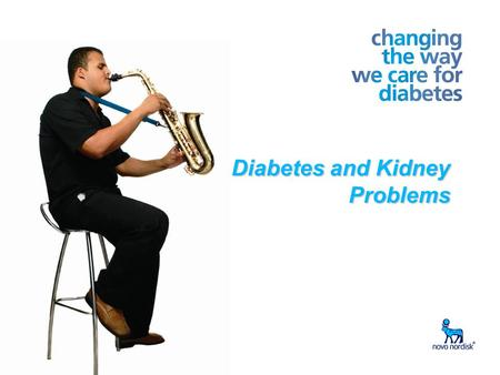 1 Diabetes and Kidney Problems. 2 What is Diabetes?  Diabetes is a condition in which there is too much sugar (glucose) in the blood. Although sugar.