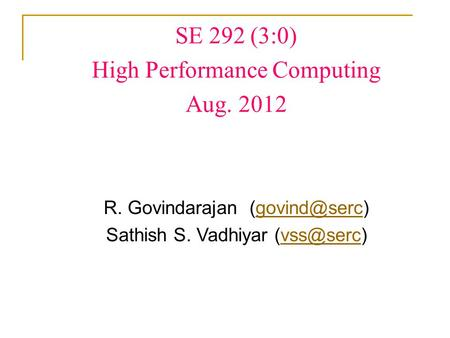 SE 292 (3:0) High Performance Computing Aug. 2012 R. Govindarajan Sathish S. Vadhiyar