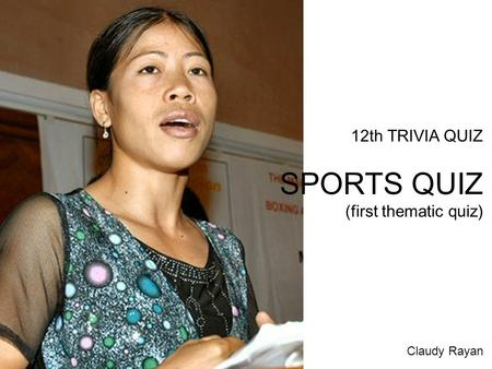 12th TRIVIA QUIZ SPORTS QUIZ (first thematic quiz) Claudy Rayan.