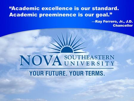 """Academic Excellence Is Our Standard. Academic Preeminence Is Our Goal."" ―Ray Ferrero, Jr., J.D. President ""Academic excellence is our standard. Academic."