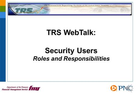 TRS WebTalk: Security Users Roles and Responsibilities.