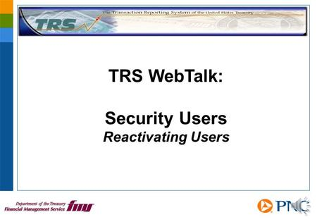 TRS WebTalk: Security Users Reactivating Users Set the User Status 2 Users become Revoked when they don't log in at least every 120 days. TRS closes.
