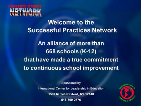 Successful Practices Successful Practices Network An alliance of more than 668 schools (K-12) that have made a true commitment to continuous school improvement.