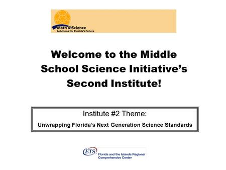 Welcome to the Middle School Science Initiative's Second Institute! Institute #2 Theme: Unwrapping Florida's Next Generation Science Standards.