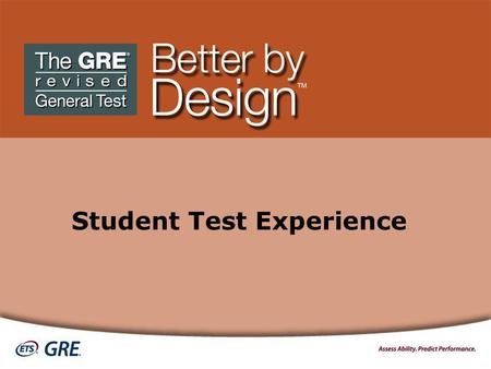 Student Test Experience. Structure of the Computer-based GRE ® revised General Test *An unidentified unscored section that does not count toward a score.