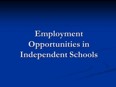 Employment Opportunities in Independent Schools. Independent Schools in Tasmania 34 independent schools in Tasmania 34 independent schools in Tasmania.