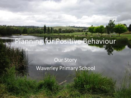 Planning for Positive Behaviour Our Story Waverley Primary School.