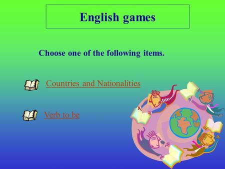 English games Choose one of the following items.