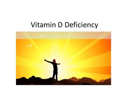 Vitamin D Deficiency.