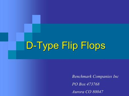 D-Type Flip Flops Benchmark Companies Inc PO Box 473768 Aurora CO 80047.