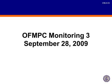 CBL8-O1 OFMPC Monitoring 3 September 28, 2009. CBL8-O2 CBS, CBL and DQ Agreements AgreementPoint PersonDeadline 1. Four Saturdays of Past Due Collection.