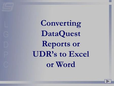 Converting DataQuest Reports or UDR's to Excel or Word.